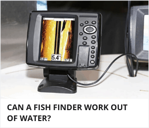 Can a fish finder work out of water