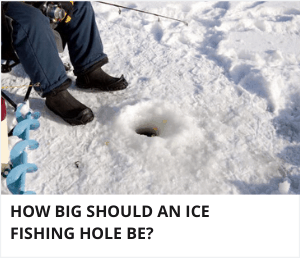 How big should an ice fishing hole be