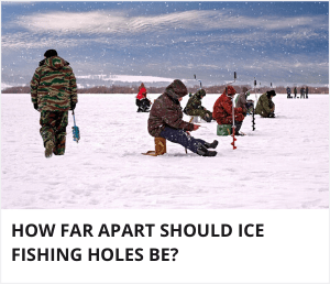 How far apart should ice fishing holes be