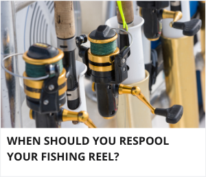 When to respool fishing reel